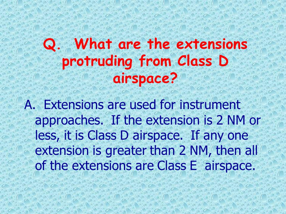 Q. What are the extensions protruding from Class D airspace