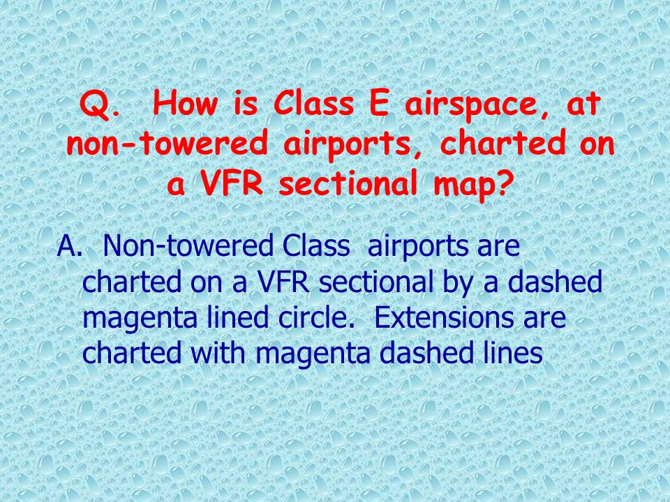 Q. How is Class E airspace, at non-towered airports, charted on a VFR sectional map