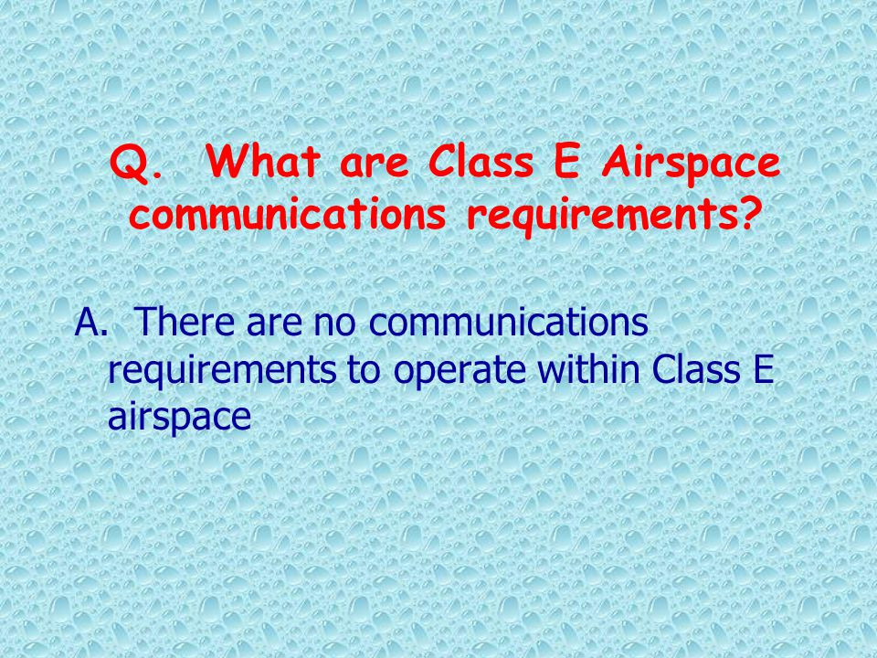 Q. What are Class E Airspace communications requirements