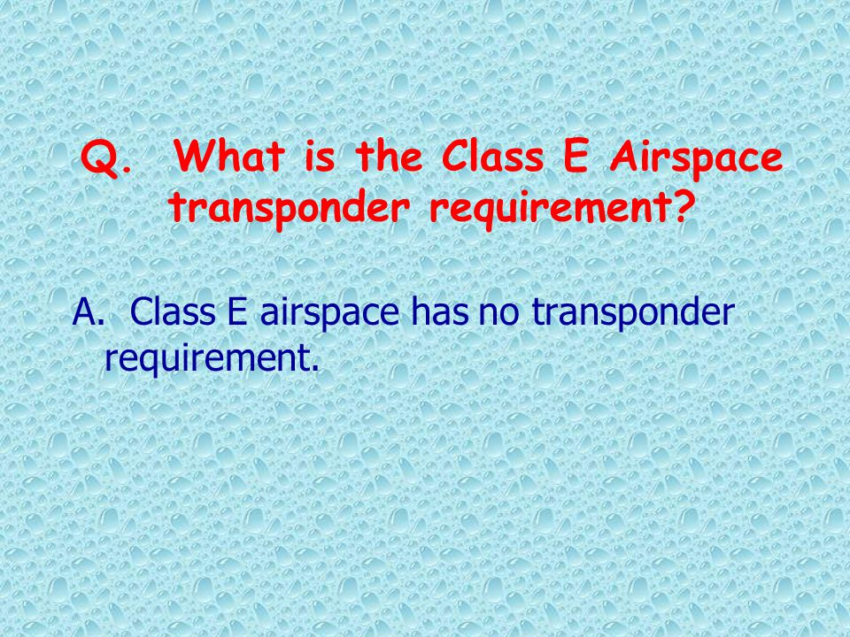 Q. What is the Class E Airspace transponder requirement