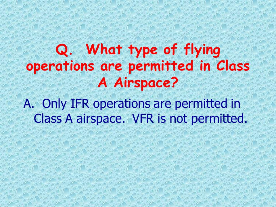 Q. What type of flying operations are permitted in Class A Airspace