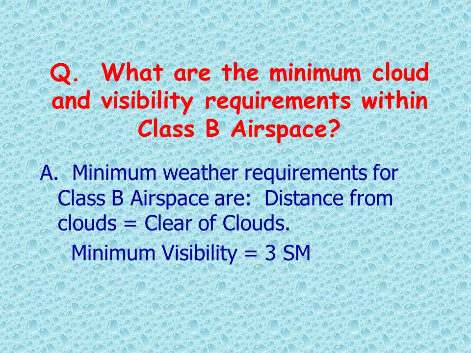 Q. What are the minimum cloud and visibility requirements within Class B Airspace