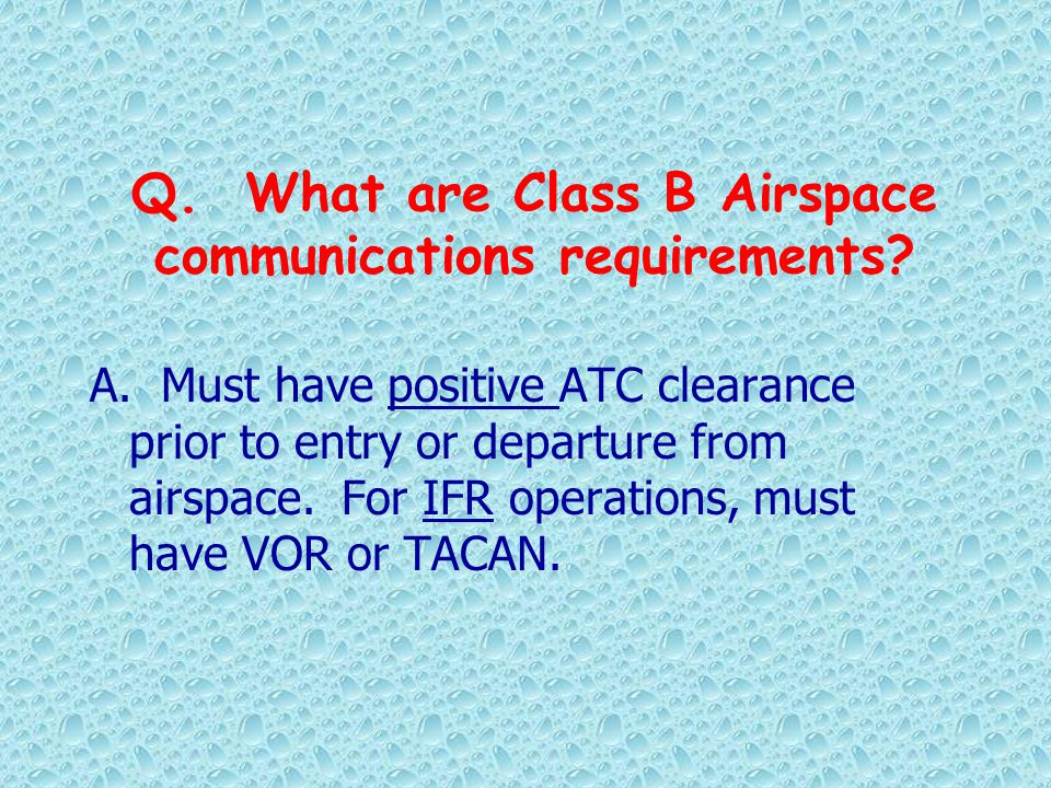 Q. What are Class B Airspace communications requirements
