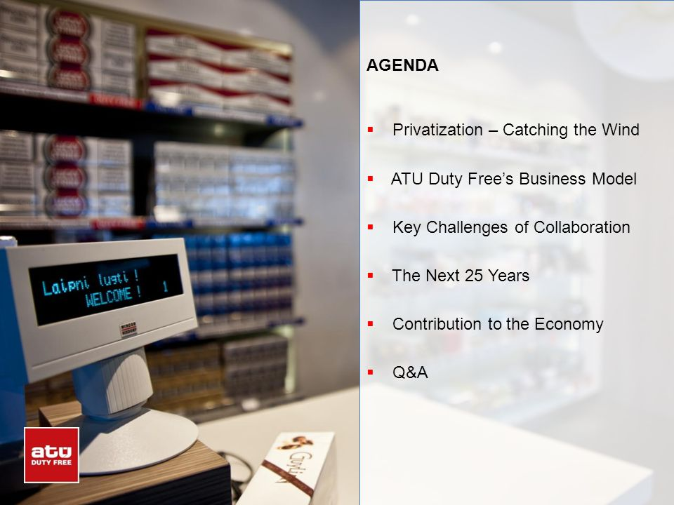 AGENDA Privatization – Catching the Wind. ATU Duty Free's Business Model. Key Challenges of Collaboration.