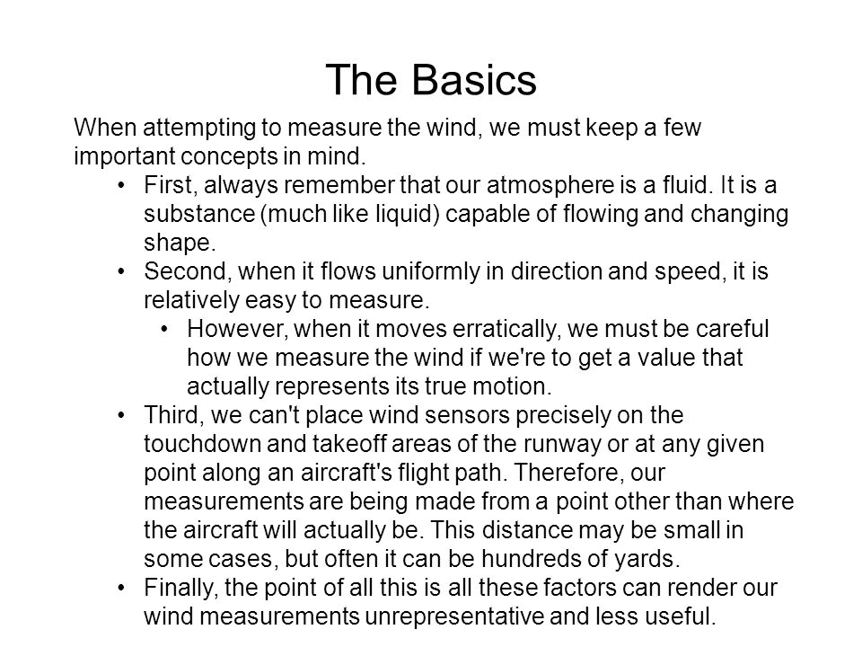 The Basics When attempting to measure the wind, we must keep a few important concepts in mind.