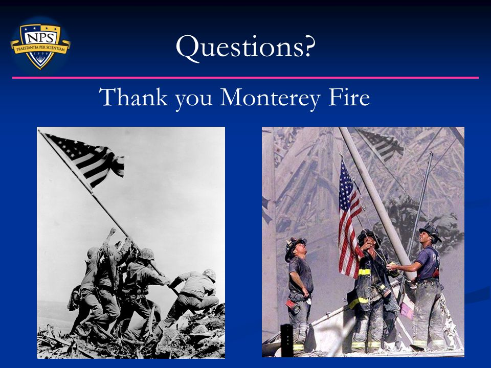 Questions Thank you Monterey Fire