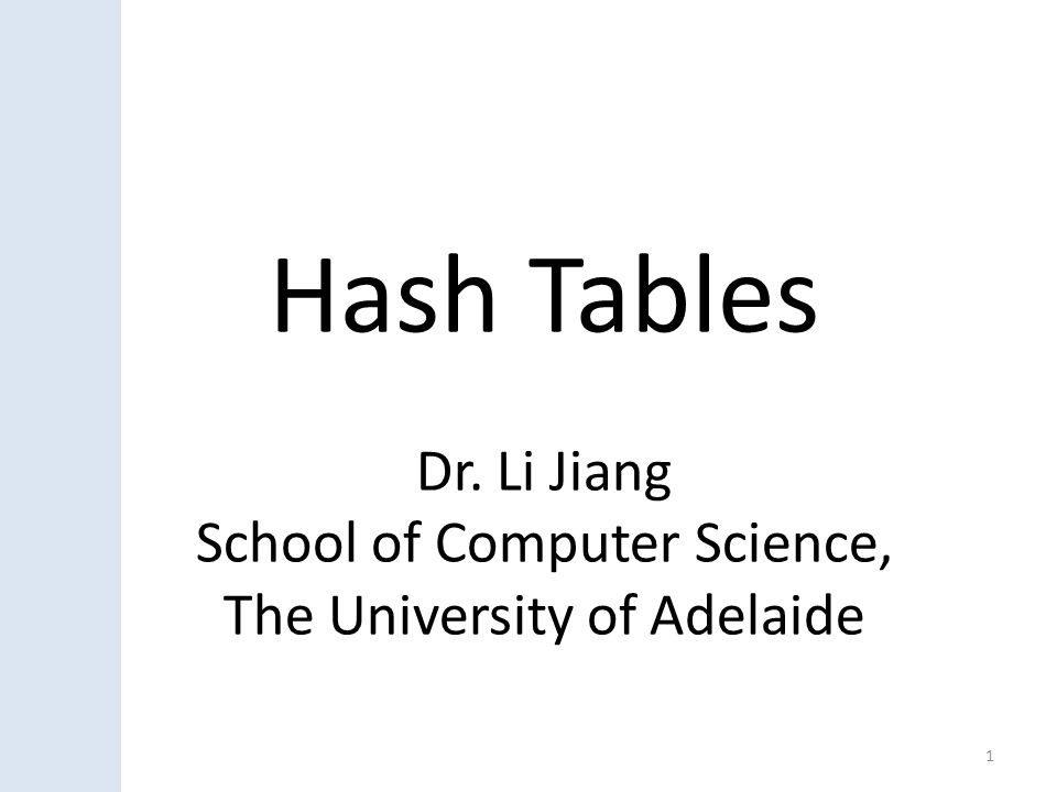 Hash Tables Dr. Li Jiang School of Computer Science,