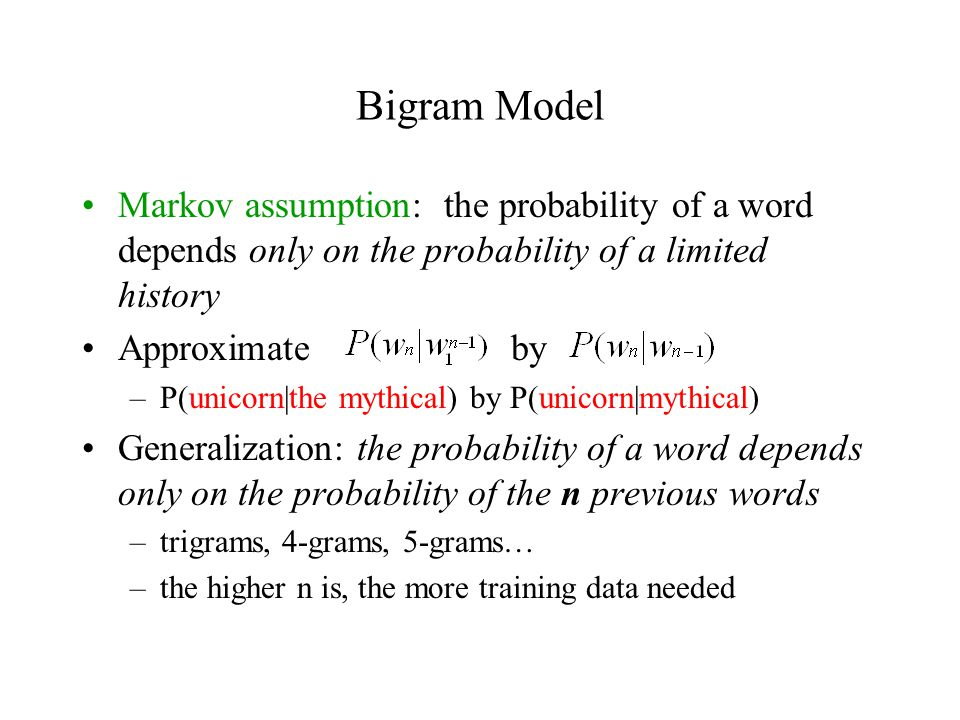 Bigram Model Markov assumption: the probability of a word depends only on the probability of a limited history.