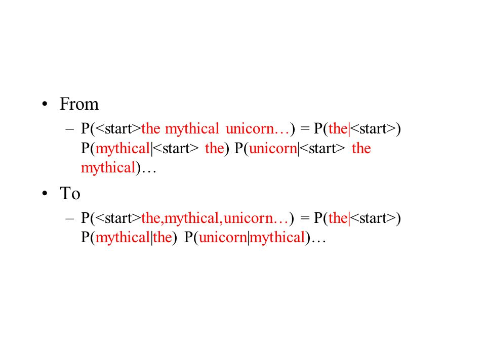 From P(<start>the mythical unicorn…) = P(the|<start>) P(mythical|<start> the) P(unicorn|<start> the mythical)…