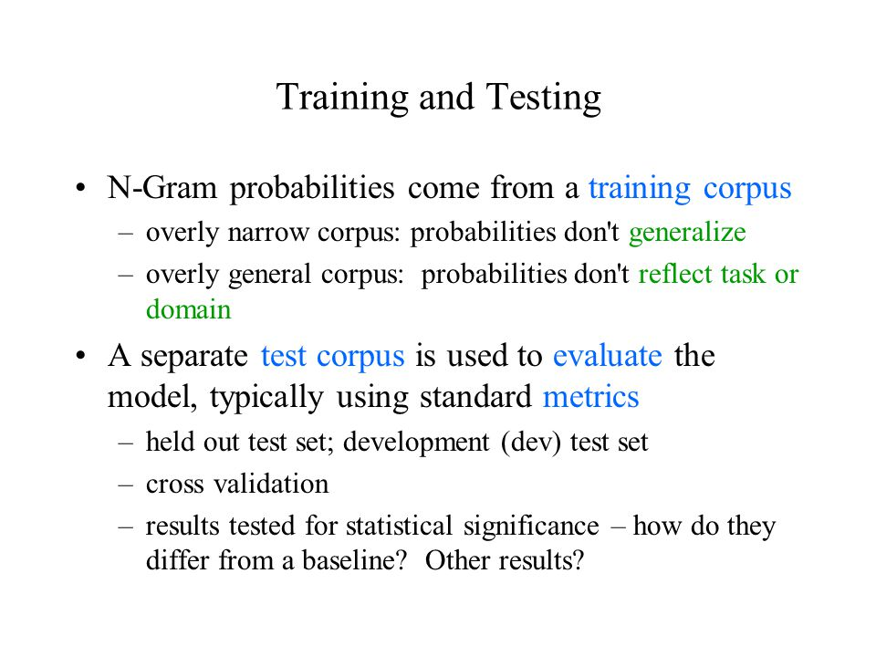 Training and Testing N-Gram probabilities come from a training corpus