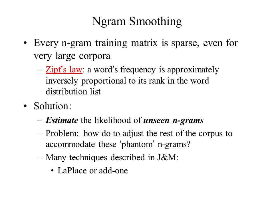 Ngram Smoothing Every n-gram training matrix is sparse, even for very large corpora.