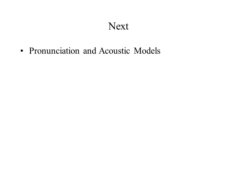Next Pronunciation and Acoustic Models