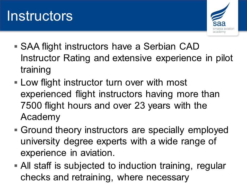 Instructors SAA flight instructors have a Serbian CAD Instructor Rating and extensive experience in pilot training.