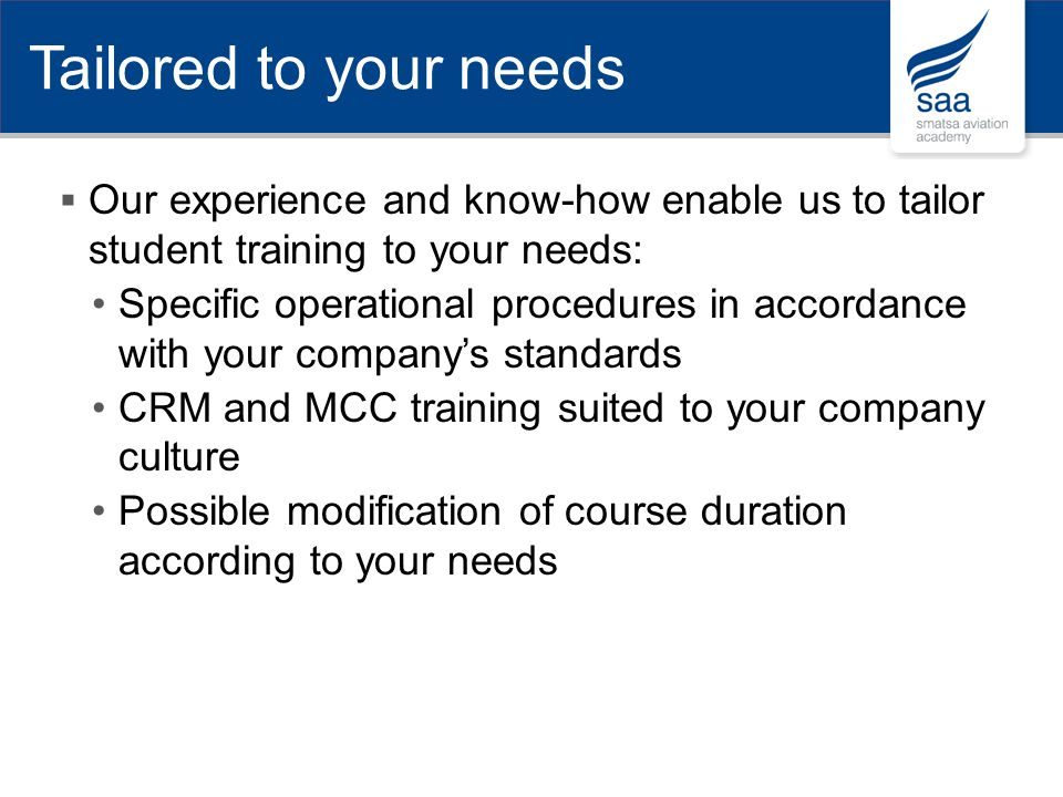 Tailored to your needs Our experience and know-how enable us to tailor student training to your needs:
