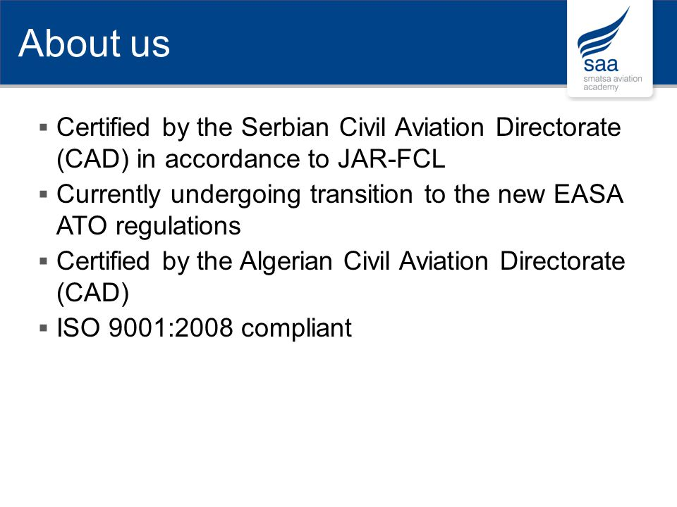About us Certified by the Serbian Civil Aviation Directorate (CAD) in accordance to JAR-FCL.