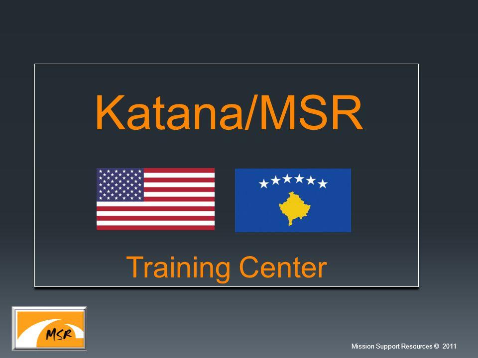 Katana/MSR Training Center Mission Support Resources 2011