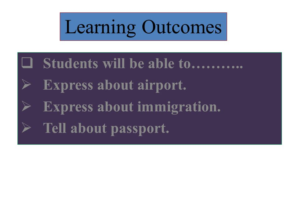 Learning Outcomes Students will be able to……….. Express about airport.