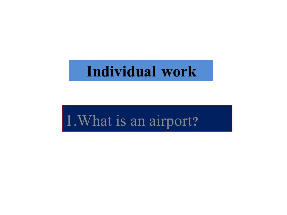 Individual work 1.What is an airport