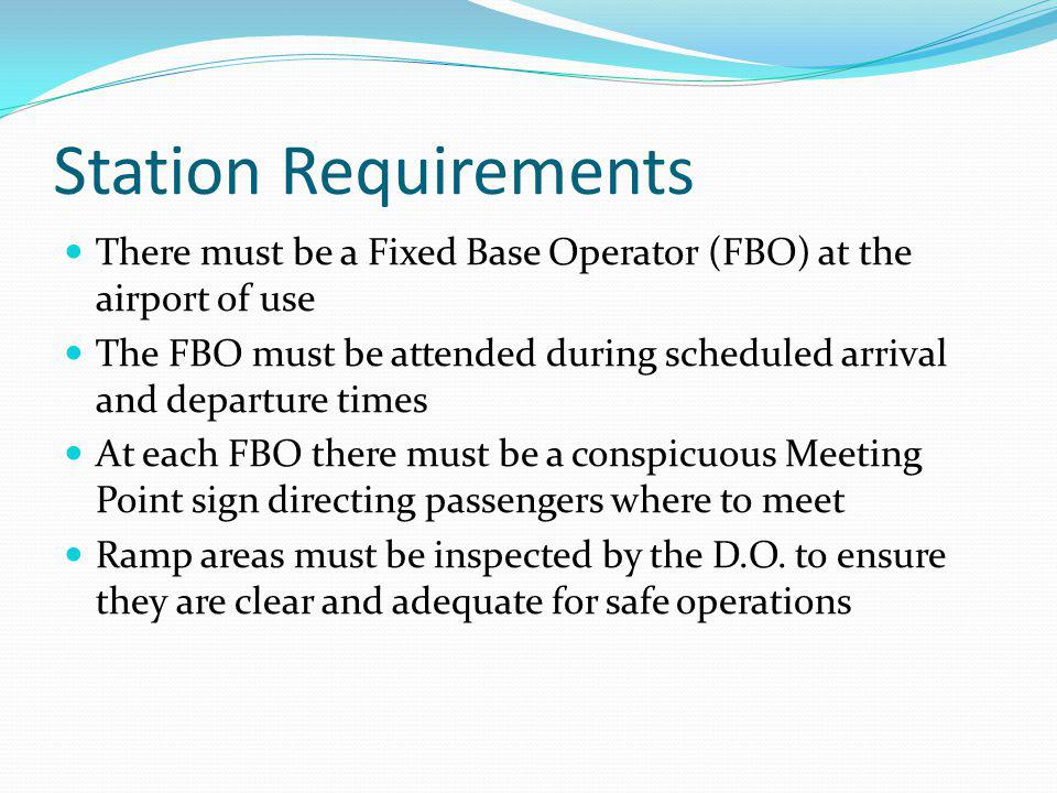 Station Requirements There must be a Fixed Base Operator (FBO) at the airport of use.
