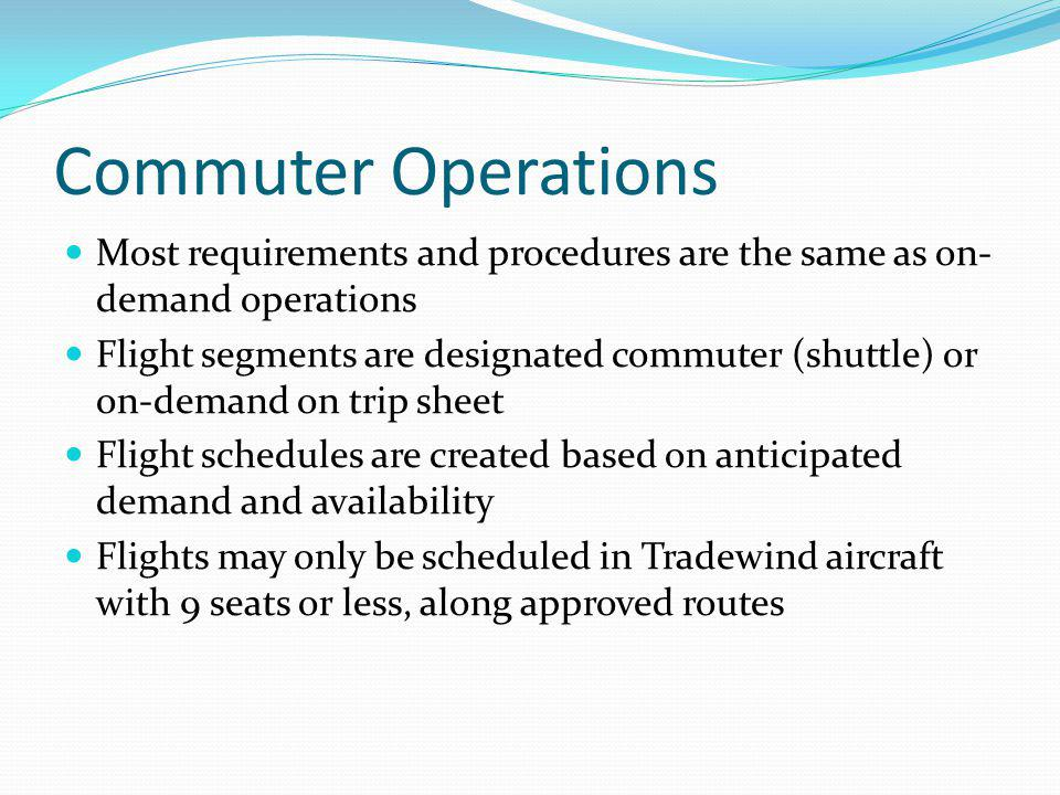 Commuter Operations Most requirements and procedures are the same as on-demand operations.