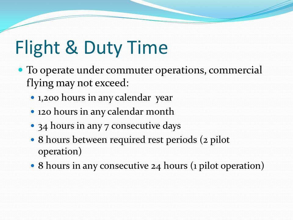 Flight & Duty Time To operate under commuter operations, commercial flying may not exceed: 1,200 hours in any calendar year.