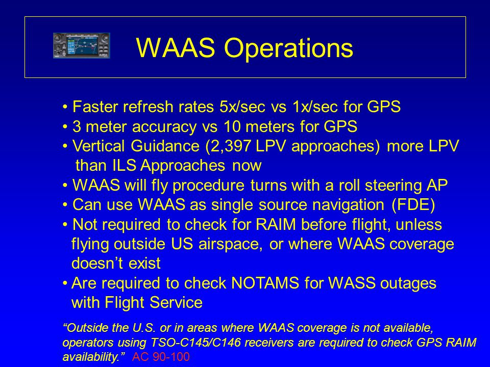 WAAS Operations Faster refresh rates 5x/sec vs 1x/sec for GPS