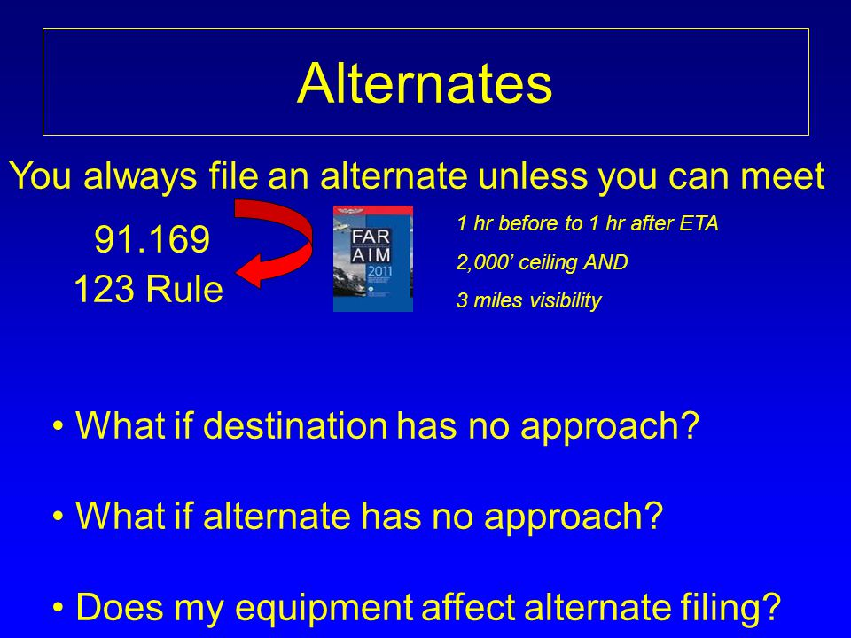 Alternates You always file an alternate unless you can meet 91.169