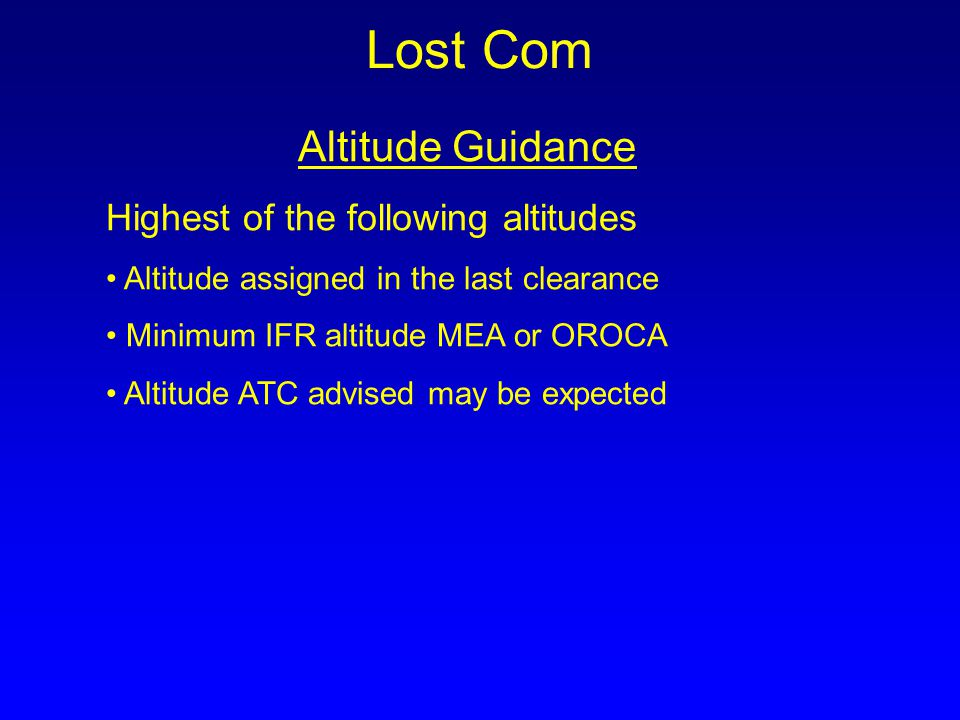 Lost Com Highest of the following altitudes Altitude Guidance