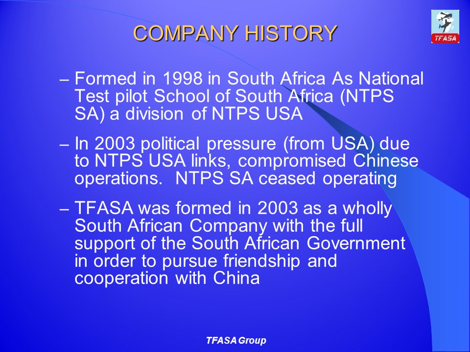 COMPANY HISTORY Formed in 1998 in South Africa As National Test pilot School of South Africa (NTPS SA) a division of NTPS USA.