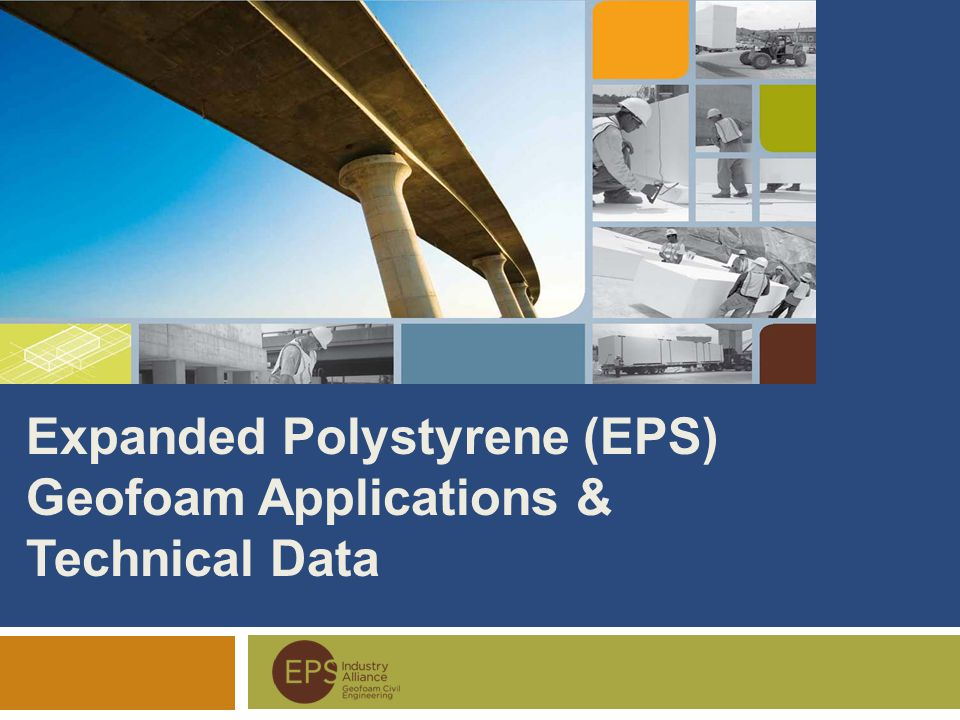 Expanded Polystyrene (EPS) Geofoam Applications & Technical Data