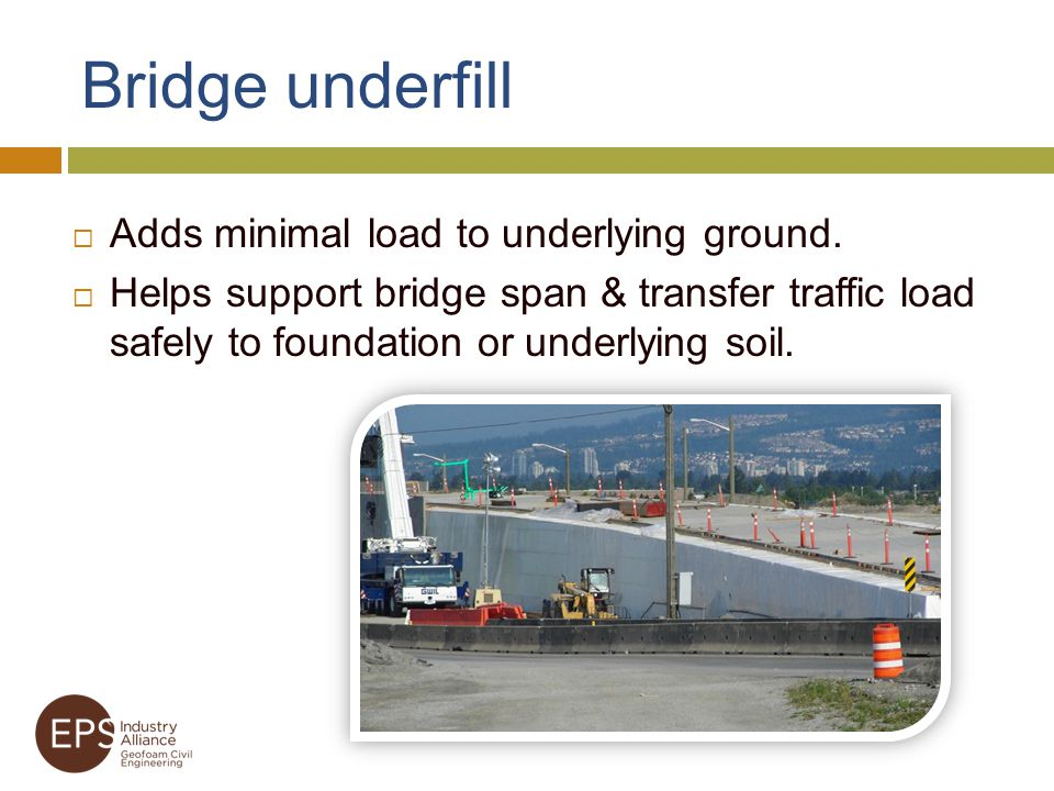 Bridge underfill Adds minimal load to underlying ground.