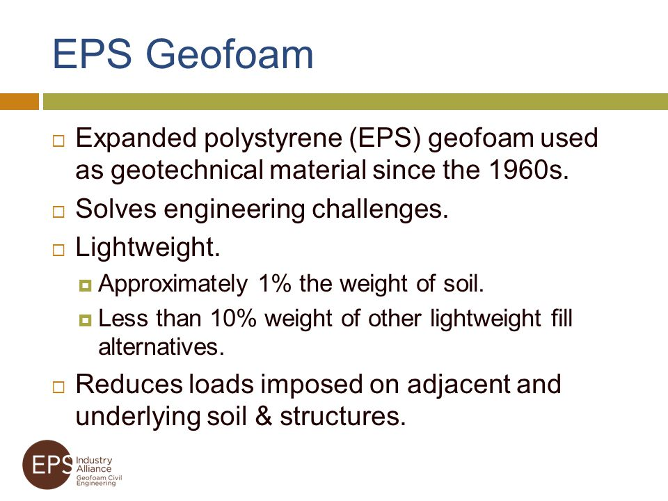 EPS Geofoam Expanded polystyrene (EPS) geofoam used as geotechnical material since the 1960s. Solves engineering challenges.