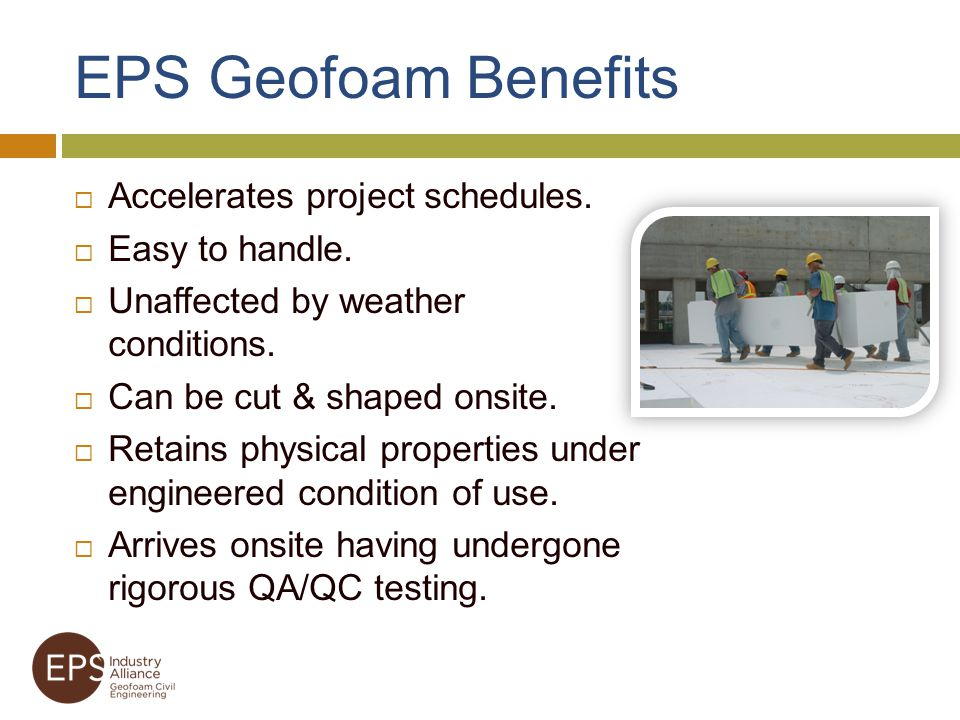 EPS Geofoam Benefits Accelerates project schedules. Easy to handle.
