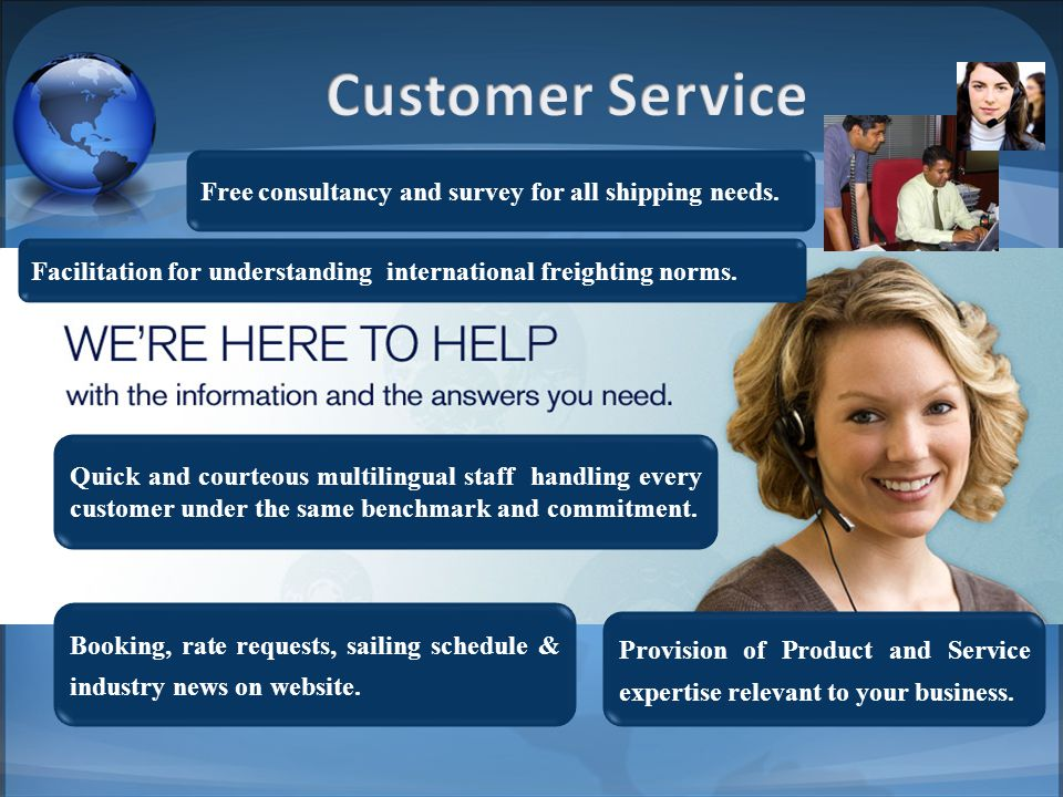 Customer Service Free consultancy and survey for all shipping needs.