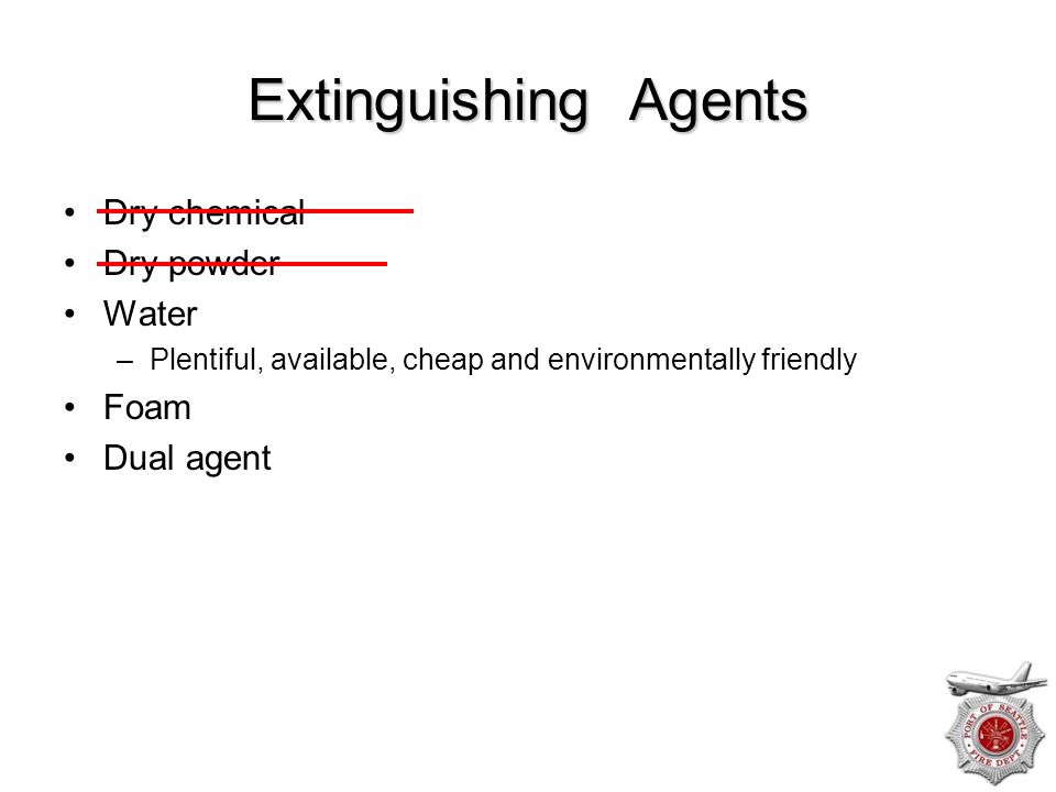 Extinguishing Agents Dry chemical Dry powder Water Foam Dual agent