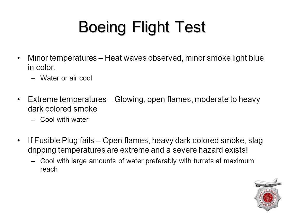 Boeing Flight Test Minor temperatures – Heat waves observed, minor smoke light blue in color. Water or air cool.