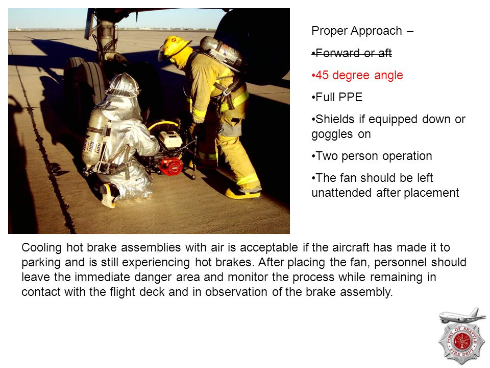 Proper Approach – Forward or aft. 45 degree angle. Full PPE. Shields if equipped down or goggles on.