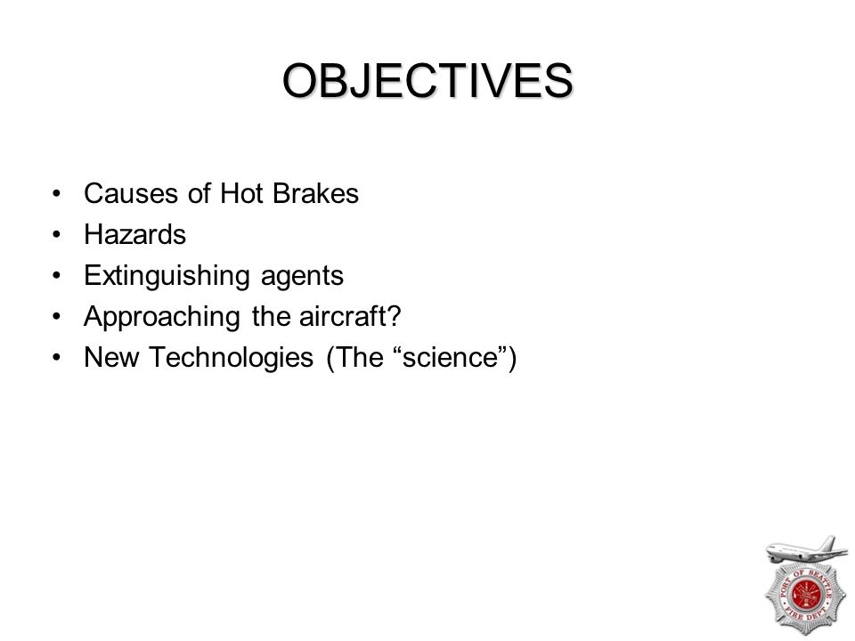 OBJECTIVES Causes of Hot Brakes Hazards Extinguishing agents