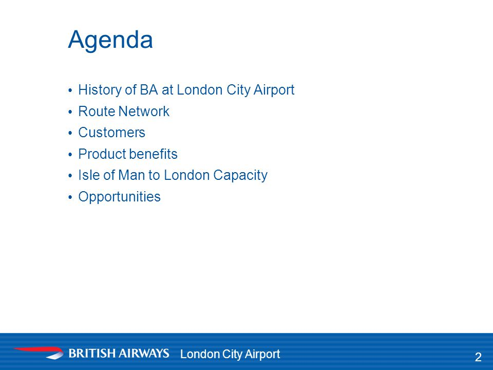 Agenda History of BA at London City Airport Route Network Customers