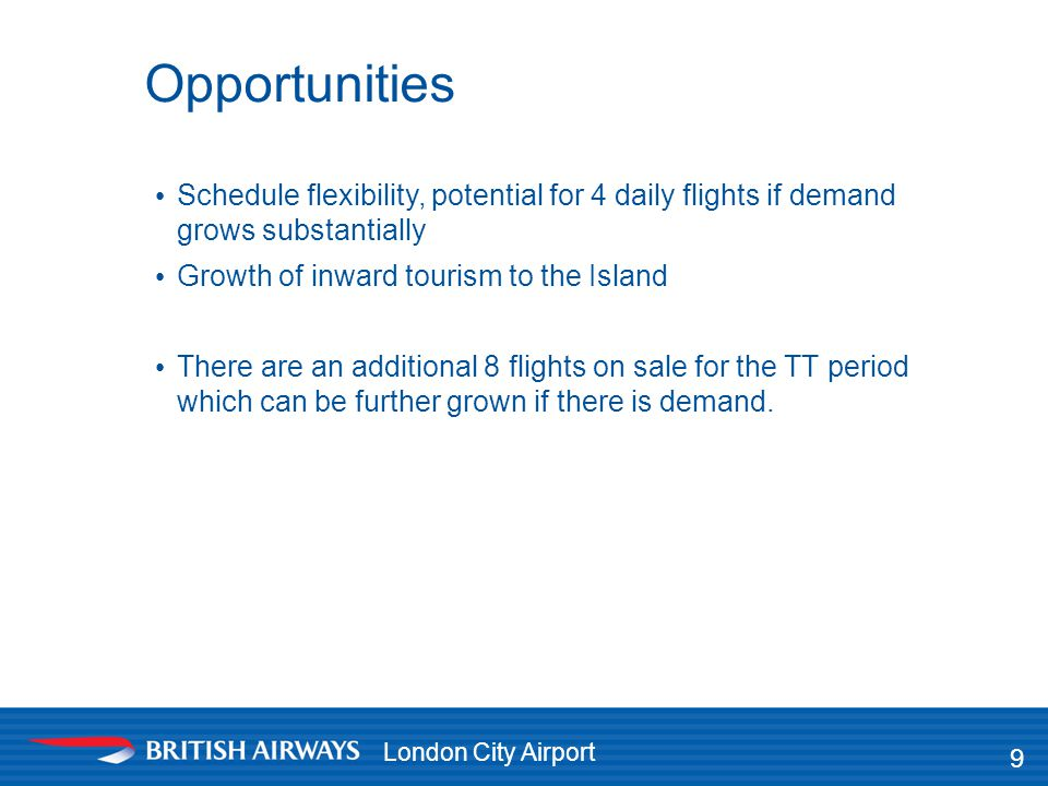 Opportunities Schedule flexibility, potential for 4 daily flights if demand grows substantially. Growth of inward tourism to the Island.