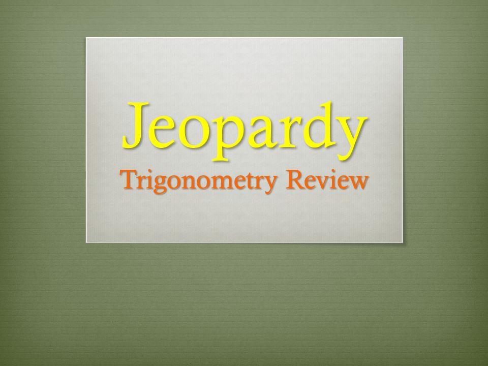 Jeopardy Trigonometry Review