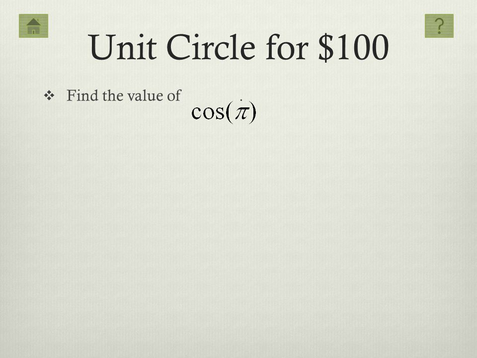 Unit Circle for $100 Find the value of .