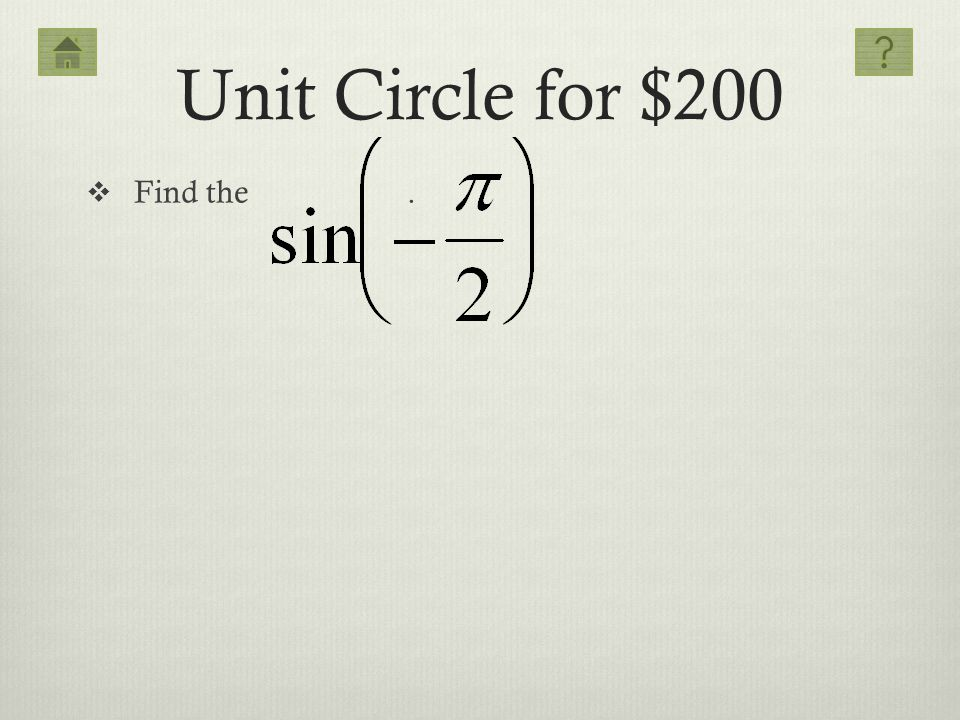 Unit Circle for $200 Find the .