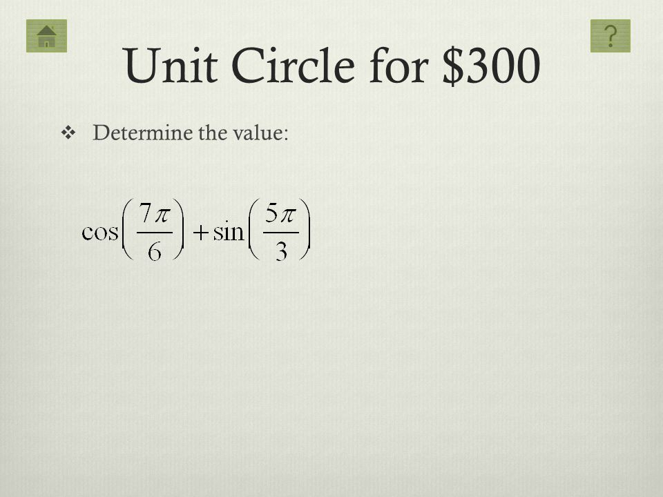 Unit Circle for $300 Determine the value: