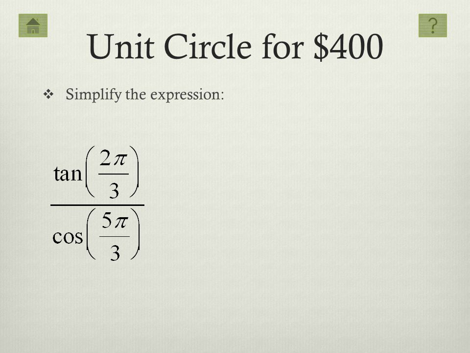 Unit Circle for $400 Simplify the expression: