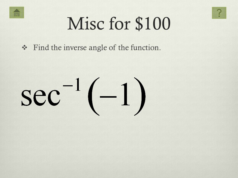Misc for $100 Find the inverse angle of the function.