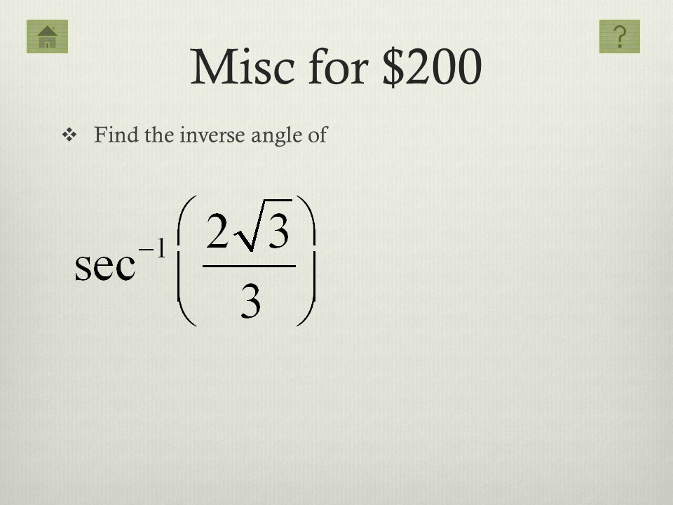 Misc for $200 Find the inverse angle of
