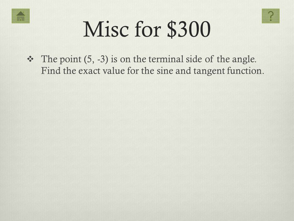 Misc for $300 The point (5, -3) is on the terminal side of the angle.