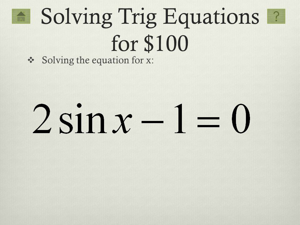 Solving Trig Equations for $100