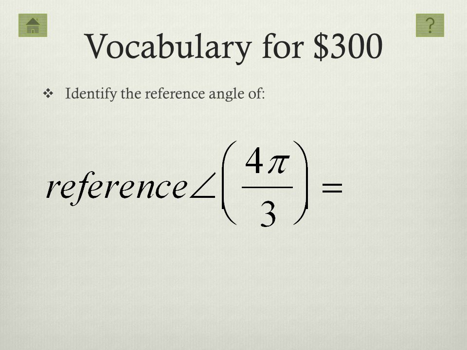 Vocabulary for $300 Identify the reference angle of:
